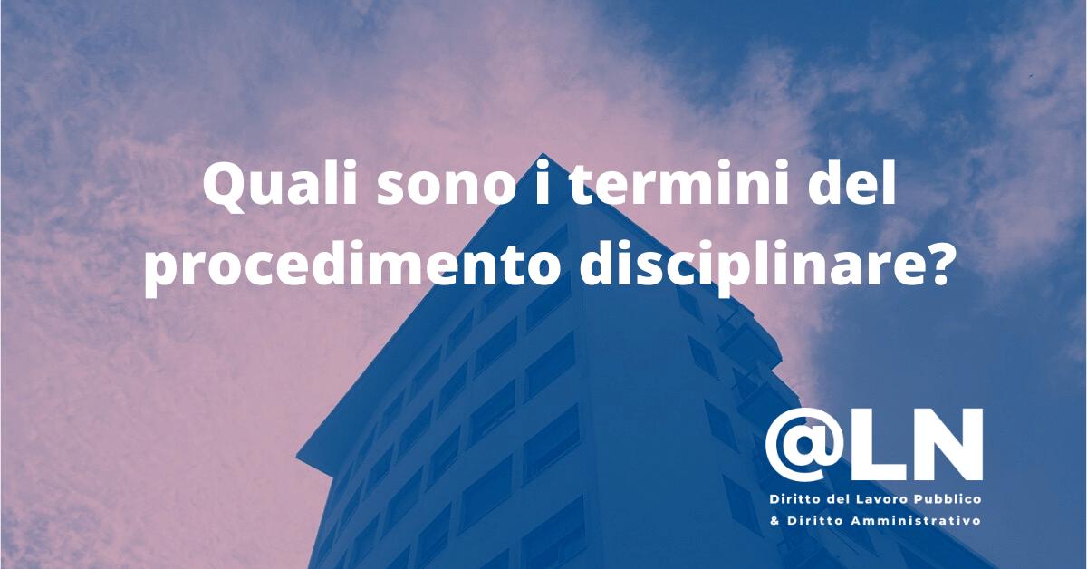 Termine perentorio di contestazione e termine perentorio di conclusione del procedimento disciplinare.